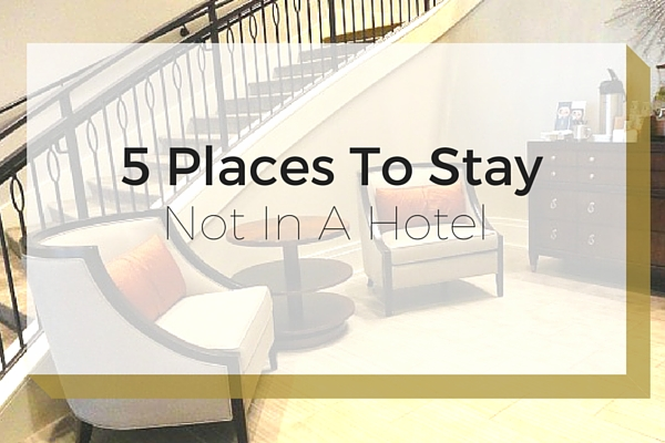 5-Places-To-Stay-Not-In-A-Hotel